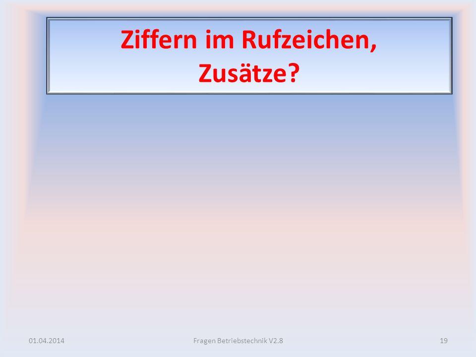 Ziffern im Rufzeichen, Zusätze? 01.04.201419Fragen Betriebstechnik V2.8