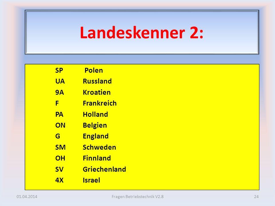 Landeskenner 2: SP Polen UA Russland 9A Kroatien F Frankreich PA Holland ON Belgien G England SM Schweden OH Finnland SV Griechenland 4X Israel 01.04.