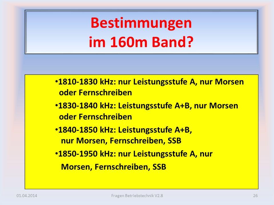 Bestimmungen im 160m Band? 1810-1830 kHz: nur Leistungsstufe A, nur Morsen oder Fernschreiben 1830-1840 kHz: Leistungsstufe A+B, nur Morsen oder Ferns