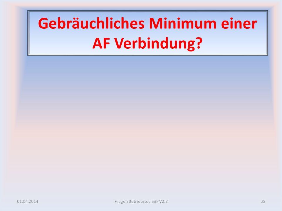 Gebräuchliches Minimum einer AF Verbindung? 01.04.201435Fragen Betriebstechnik V2.8