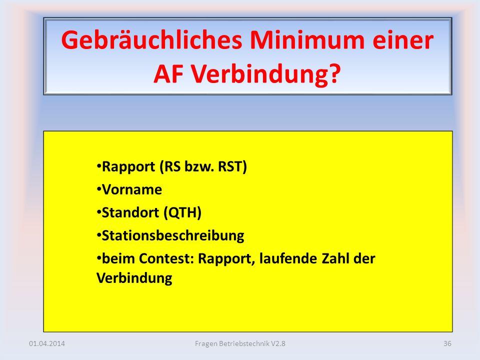 Gebräuchliches Minimum einer AF Verbindung? Rapport (RS bzw. RST) Vorname Standort (QTH) Stationsbeschreibung beim Contest: Rapport, laufende Zahl der