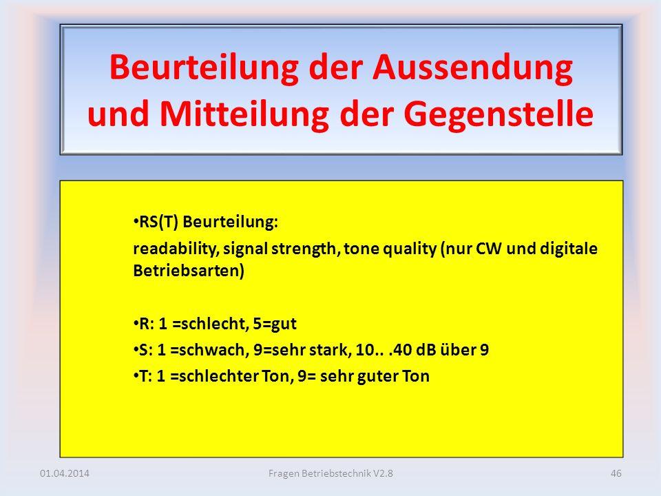 Beurteilung der Aussendung und Mitteilung der Gegenstelle RS(T) Beurteilung: readability, signal strength, tone quality (nur CW und digitale Betriebsa
