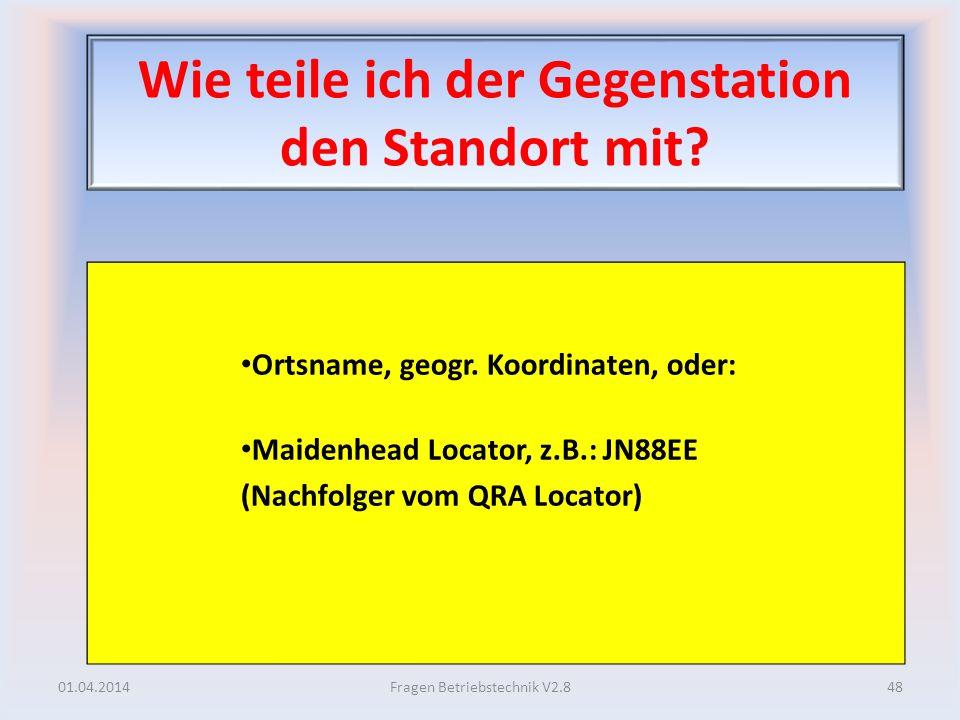 Wie teile ich der Gegenstation den Standort mit? Ortsname, geogr. Koordinaten, oder: Maidenhead Locator, z.B.: JN88EE (Nachfolger vom QRA Locator) 01.