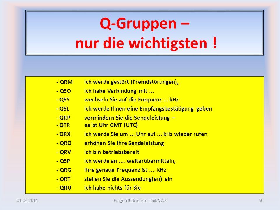Q-Gruppen – nur die wichtigsten ! - QRM ich werde gestört (Fremdstörungen), - QSO ich habe Verbindung mit... - QSY wechseln Sie auf die Frequenz... kH