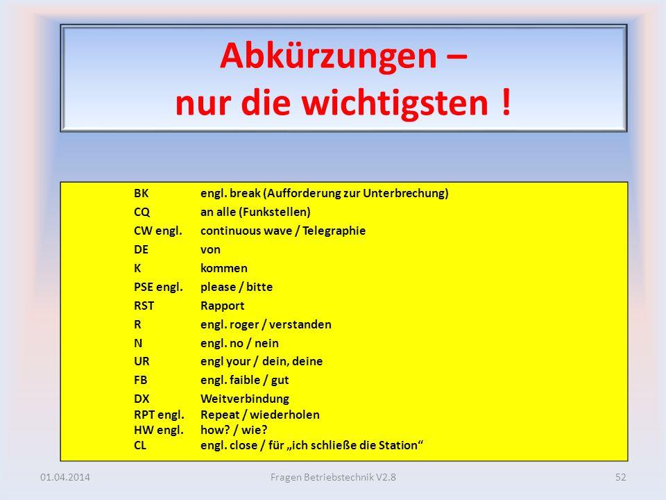 Abkürzungen – nur die wichtigsten ! BKengl. break (Aufforderung zur Unterbrechung) CQan alle (Funkstellen) CW engl. continuous wave / Telegraphie DE v