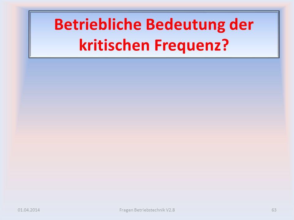 Betriebliche Bedeutung der kritischen Frequenz? 01.04.201463Fragen Betriebstechnik V2.8