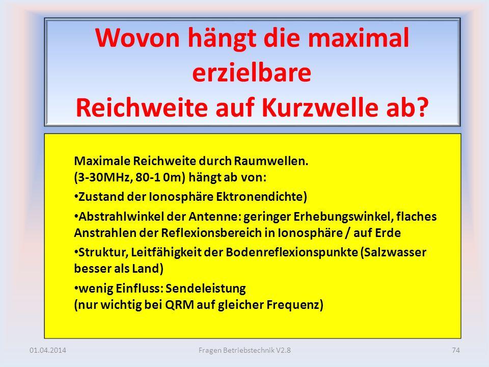 Wovon hängt die maximal erzielbare Reichweite auf Kurzwelle ab? Maximale Reichweite durch Raumwellen. (3-30MHz, 80-1 0m) hängt ab von: Zustand der Ion