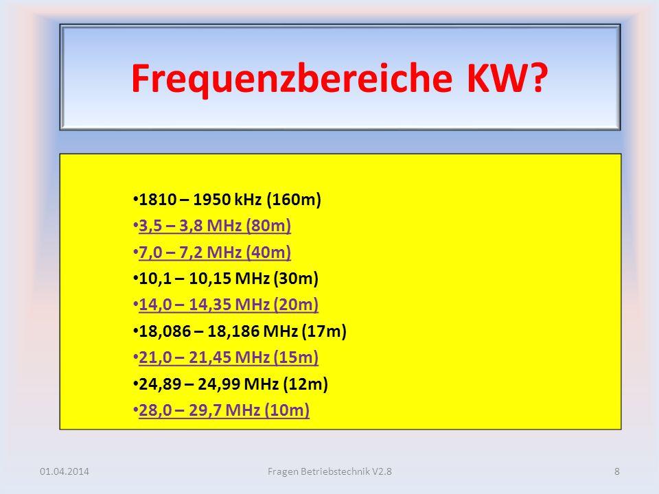 Frequenzbereiche KW? 1810 – 1950 kHz (160m) 3,5 – 3,8 MHz (80m) 7,0 – 7,2 MHz (40m) 10,1 – 10,15 MHz (30m) 14,0 – 14,35 MHz (20m) 18,086 – 18,186 MHz