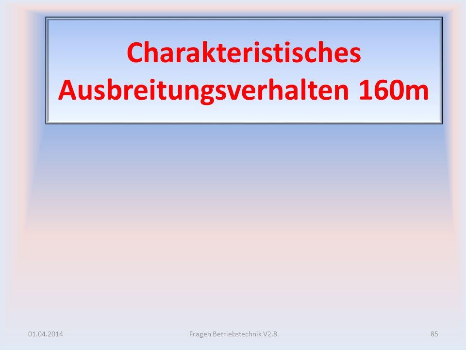 Charakteristisches Ausbreitungsverhalten 160m 01.04.201485Fragen Betriebstechnik V2.8