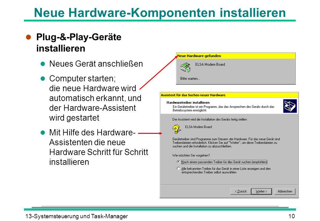 13-Systemsteuerung und Task-Manager10 Neue Hardware-Komponenten installieren l Plug-&-Play-Geräte installieren l Neues Gerät anschließen l Computer st
