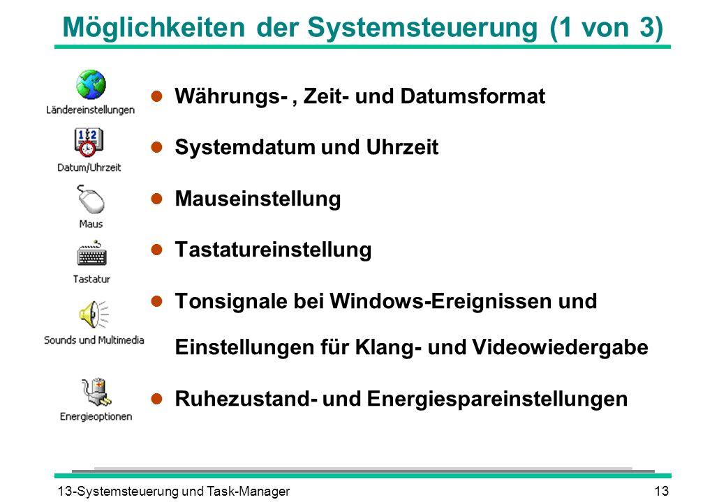 13-Systemsteuerung und Task-Manager13 Möglichkeiten der Systemsteuerung (1 von 3) l Währungs-, Zeit- und Datumsformat l Systemdatum und Uhrzeit l Maus
