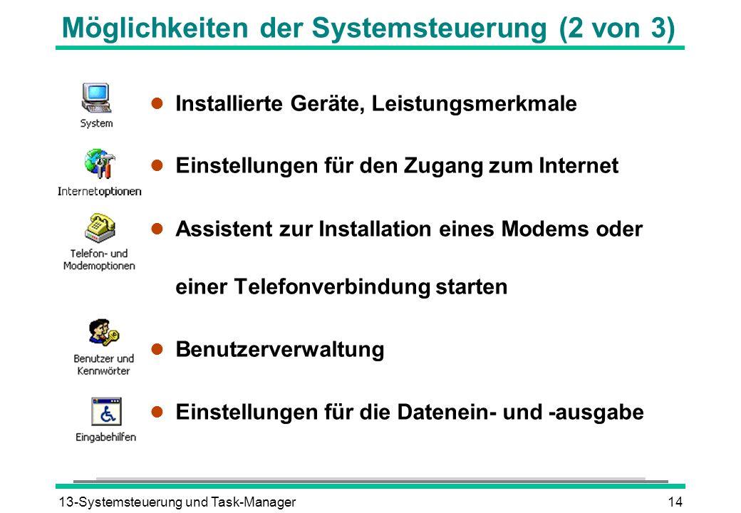 13-Systemsteuerung und Task-Manager14 Möglichkeiten der Systemsteuerung (2 von 3) l Installierte Geräte, Leistungsmerkmale l Einstellungen für den Zug
