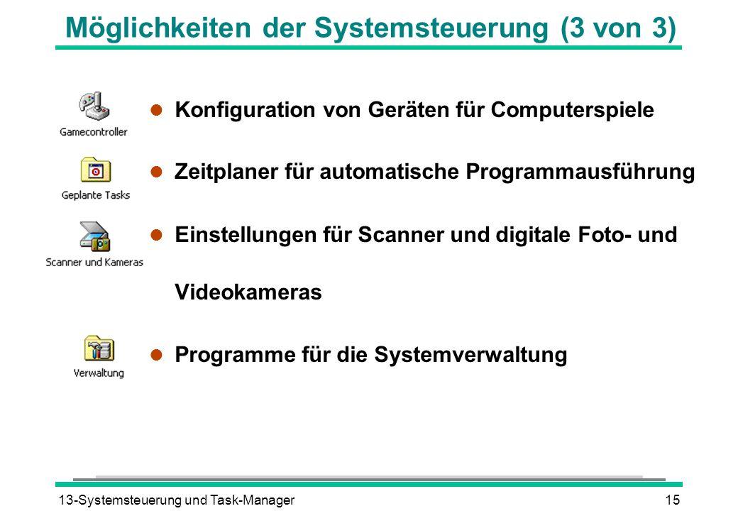 13-Systemsteuerung und Task-Manager15 Möglichkeiten der Systemsteuerung (3 von 3) l Konfiguration von Geräten für Computerspiele l Zeitplaner für auto
