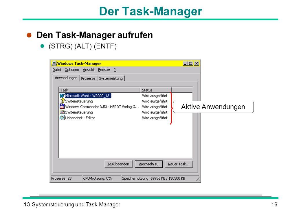13-Systemsteuerung und Task-Manager16 Der Task-Manager l Den Task-Manager aufrufen (STRG) (ALT) (ENTF) Aktive Anwendungen