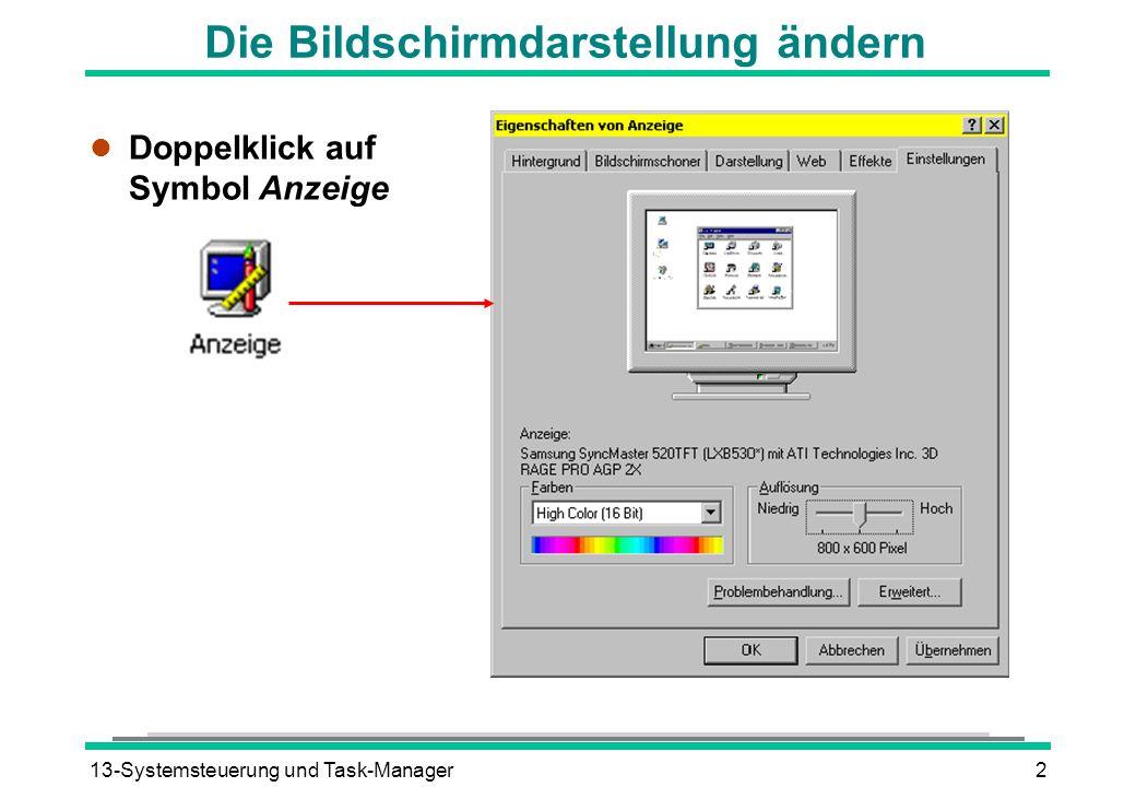 13-Systemsteuerung und Task-Manager2 Die Bildschirmdarstellung ändern l Doppelklick auf Symbol Anzeige