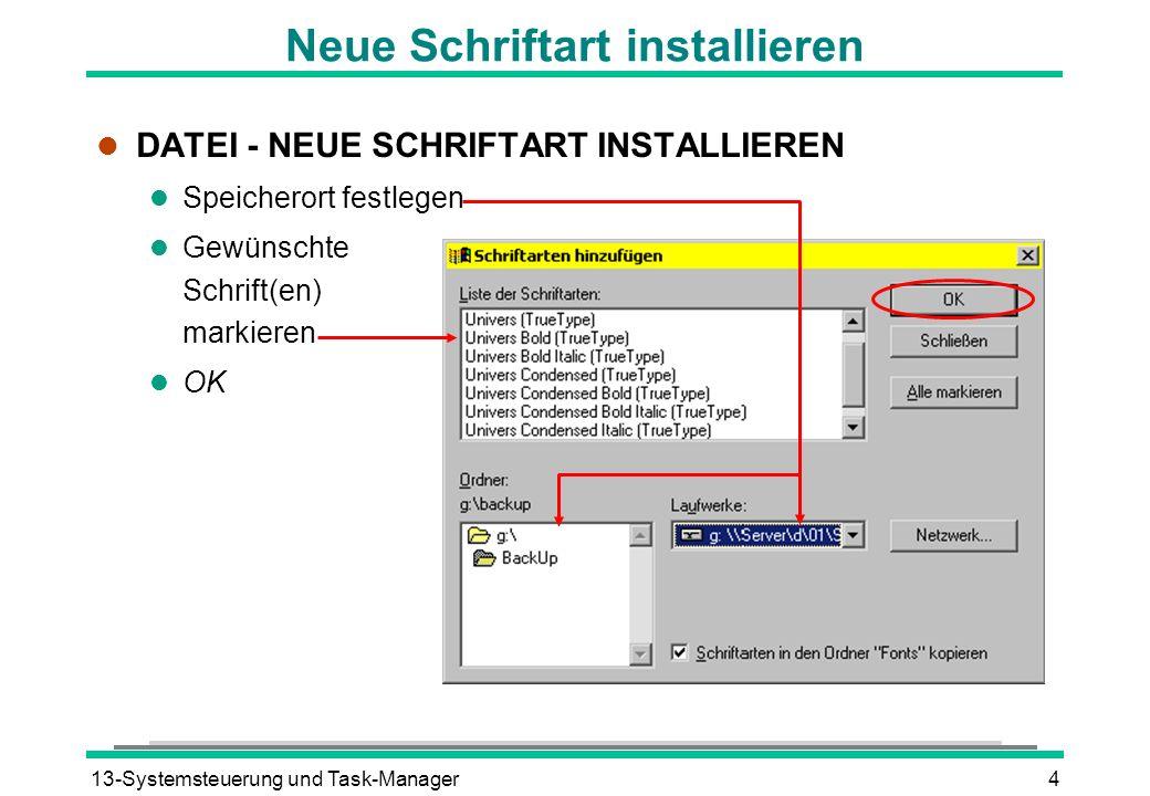 13-Systemsteuerung und Task-Manager4 Neue Schriftart installieren l DATEI - NEUE SCHRIFTART INSTALLIEREN l Speicherort festlegen l Gewünschte Schrift(