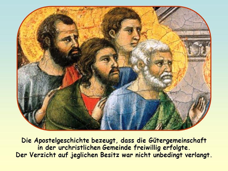 Die Apostelgeschichte bezeugt, dass die Gütergemeinschaft in der urchristlichen Gemeinde freiwillig erfolgte.