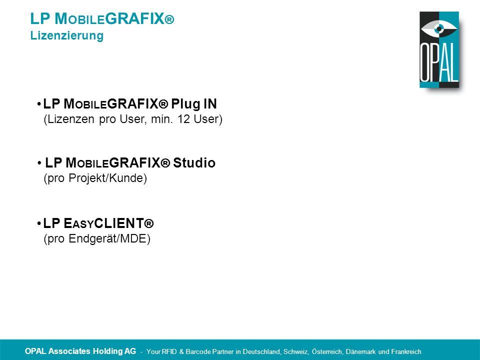 OPAL Associates Holding AG - Your RFID & Barcode Partner in Deutschland, Schweiz, Österreich, Dänemark und Frankreich LP M OBILE GRAFIX ® Lizenzierung LP M OBILE GRAFIX ® Plug IN (Lizenzen pro User, min.