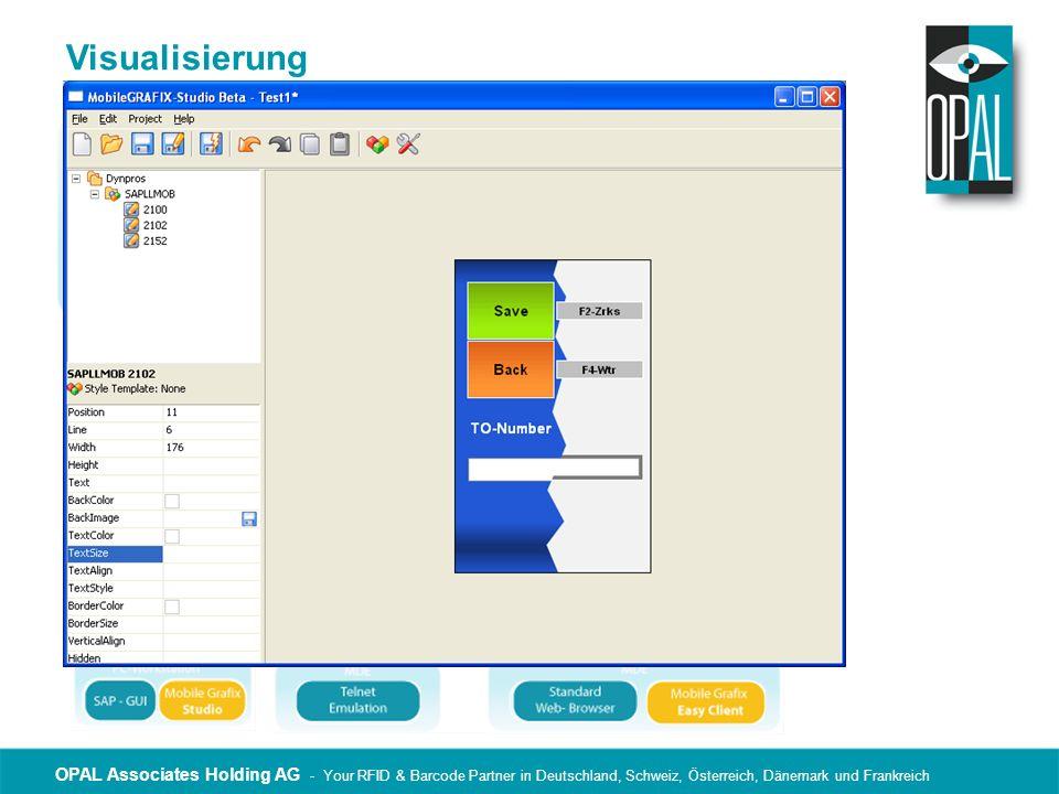 OPAL Associates Holding AG - Your RFID & Barcode Partner in Deutschland, Schweiz, Österreich, Dänemark und Frankreich LP M OBILE GRAFIX ® Vorteile gegenüber der SAP ® Standard Lösung Usability / Ergonomie / Performance / Sicherheit (Es werden nur die Information gezeigt welche wichtig sind) Benutzerführung / Benutzerakzeptanz (Durch individuelle Anzeigen wird der Benutzer durch den Prozess geführt) Corporate Identity (Jegliche grafische Anpassung ist möglich) Multi- Language Funktonalität (Jede SAP ® Sprache wird am Gerät angezeigt) Anpassung im grafischen Studio (Anpassungen im Layout können im Studio grafisch vorgenommen werden) Funkschatten im Lager (Der LP E ASY CLIENT ® kann Verbindungsunterbrüche überbrücken)