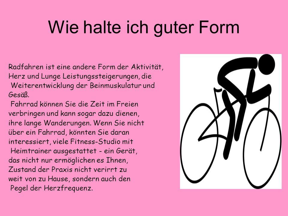 Wie halte ich guter Form Radfahren ist eine andere Form der Aktivität, Herz und Lunge Leistungssteigerungen, die Weiterentwicklung der Beinmuskulatur