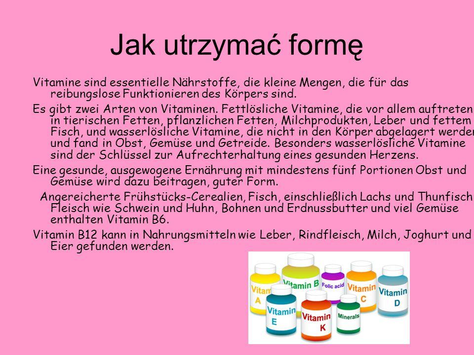 Jak utrzymać formę Vitamine sind essentielle Nährstoffe, die kleine Mengen, die für das reibungslose Funktionieren des Körpers sind. Es gibt zwei Arte