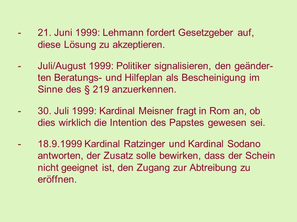 -21. Juni 1999: Lehmann fordert Gesetzgeber auf, diese Lösung zu akzeptieren. -Juli/August 1999: Politiker signalisieren, den geänder- ten Beratungs-