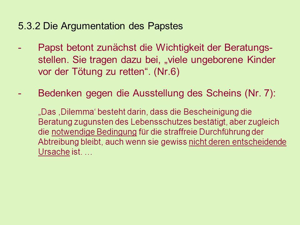 5.3.2 Die Argumentation des Papstes -Papst betont zunächst die Wichtigkeit der Beratungs- stellen. Sie tragen dazu bei, viele ungeborene Kinder vor de