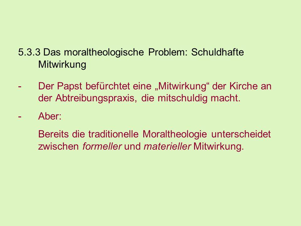 5.3.3 Das moraltheologische Problem: Schuldhafte Mitwirkung -Der Papst befürchtet eine Mitwirkung der Kirche an der Abtreibungspraxis, die mitschuldig