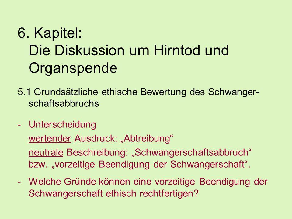 6. Kapitel: Die Diskussion um Hirntod und Organspende 5.1 Grundsätzliche ethische Bewertung des Schwanger- schaftsabbruchs -Unterscheidung wertender A