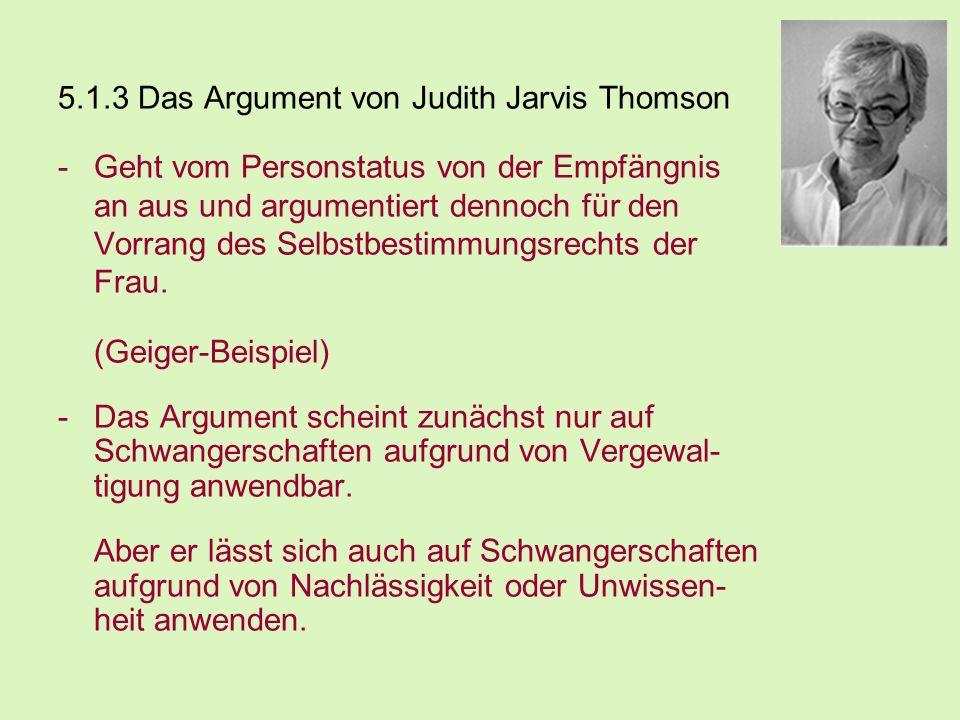 5.1.3 Das Argument von Judith Jarvis Thomson -Geht vom Personstatus von der Empfängnis an aus und argumentiert dennoch für den Vorrang des Selbstbesti