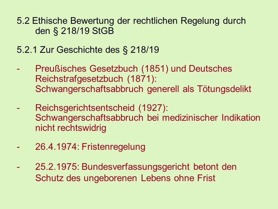 5.2 Ethische Bewertung der rechtlichen Regelung durch den § 218/19 StGB 5.2.1 Zur Geschichte des § 218/19 -Preußisches Gesetzbuch (1851) und Deutsches