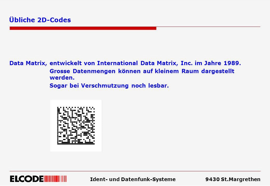 Ident- und Datenfunk-Systeme9430 St.Margrethen Übliche 2D-Codes Data Matrix, entwickelt von International Data Matrix, Inc. im Jahre 1989. Grosse Date