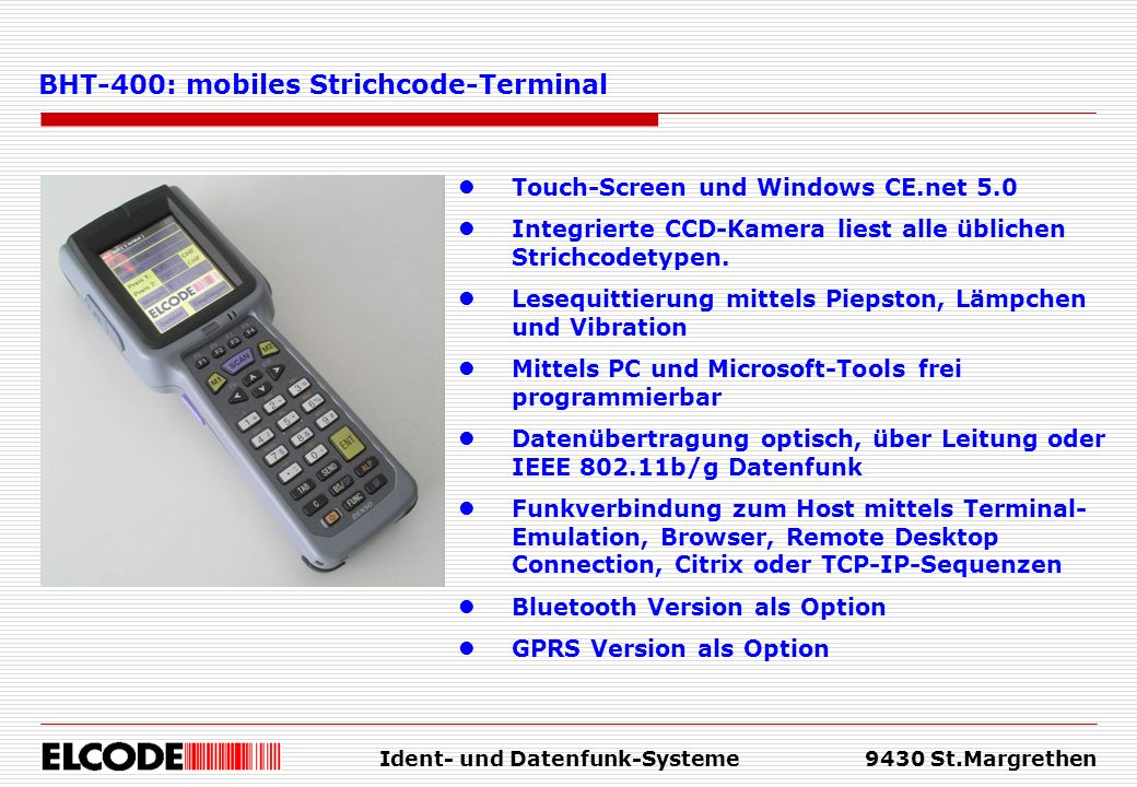 Ident- und Datenfunk-Systeme9430 St.Margrethen Touch-Screen und Windows CE.net 5.0 Integrierte CCD-Kamera liest alle üblichen Strichcodetypen. Lesequi