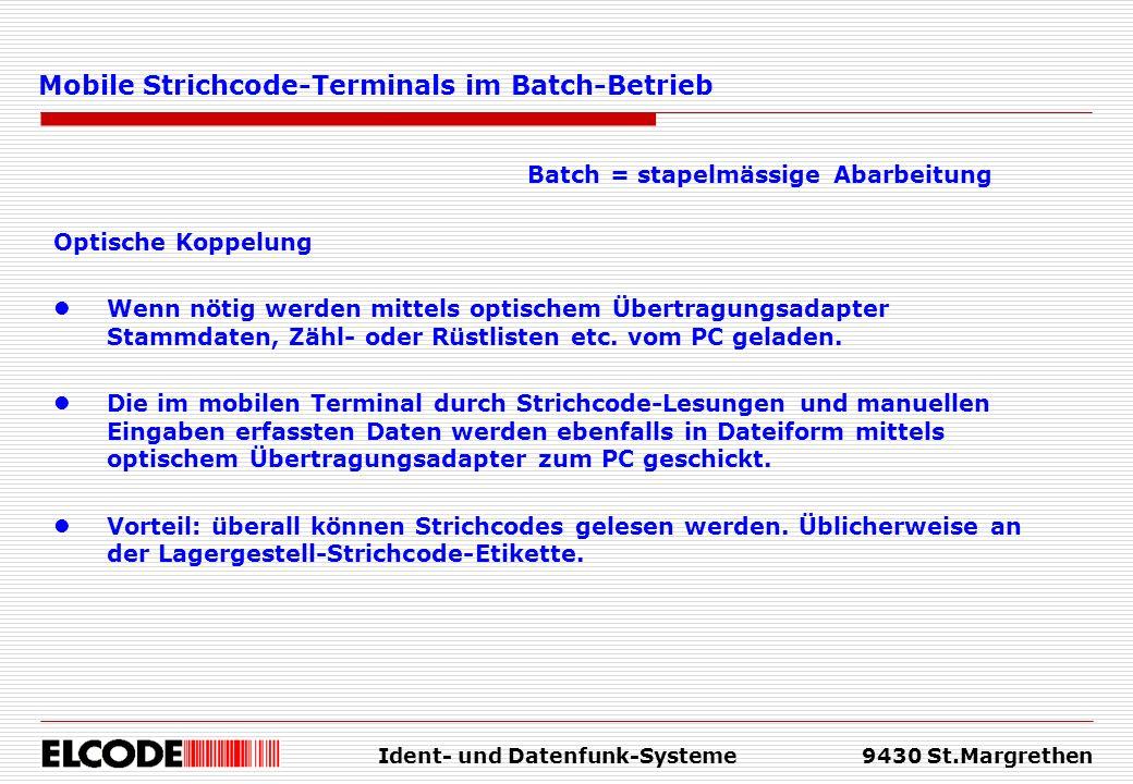 Ident- und Datenfunk-Systeme9430 St.Margrethen Mobile Strichcode-Terminals im Batch-Betrieb Batch = stapelmässige Abarbeitung Optische Koppelung Wenn