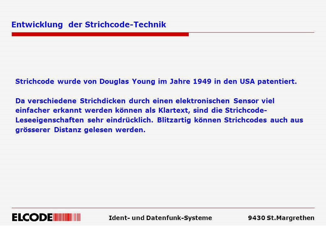 Ident- und Datenfunk-Systeme9430 St.Margrethen Entwicklung der Strichcode-Technik Strichcode wurde von Douglas Young im Jahre 1949 in den USA patentie