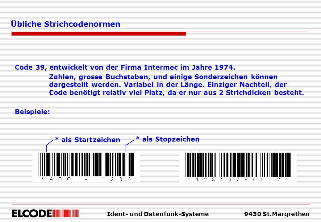 Ident- und Datenfunk-Systeme9430 St.Margrethen Übliche Strichcodenormen Code 39, entwickelt von der Firma Intermec im Jahre 1974. Zahlen, grosse Buchs