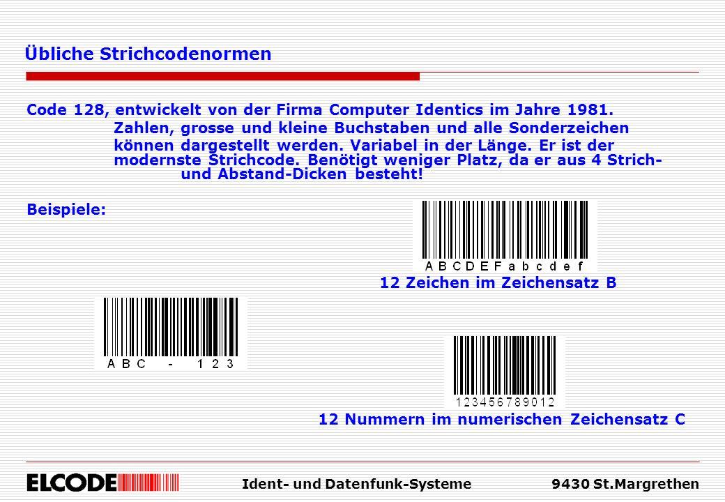 Ident- und Datenfunk-Systeme9430 St.Margrethen Übliche Strichcodenormen Code 128, entwickelt von der Firma Computer Identics im Jahre 1981. Zahlen, gr