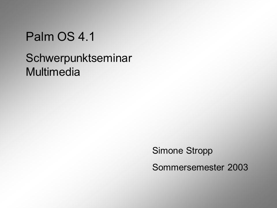 Palm OS 4.1 Schwerpunktseminar Multimedia Simone Stropp Sommersemester 2003