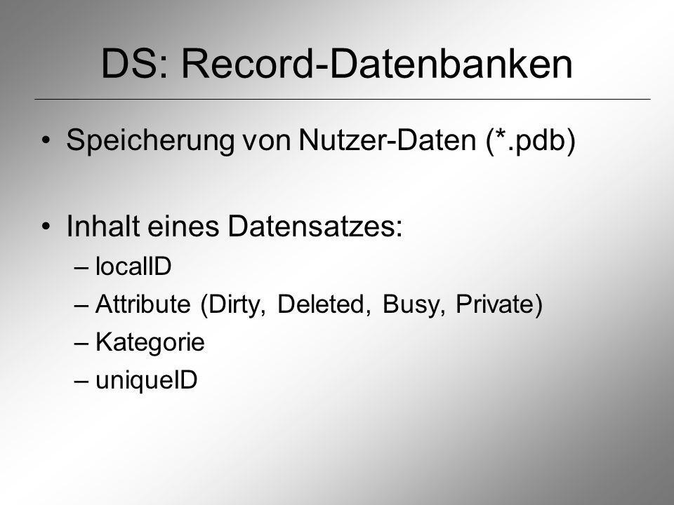 DS: Record-Datenbanken Speicherung von Nutzer-Daten (*.pdb) Inhalt eines Datensatzes: –localID –Attribute (Dirty, Deleted, Busy, Private) –Kategorie –uniqueID