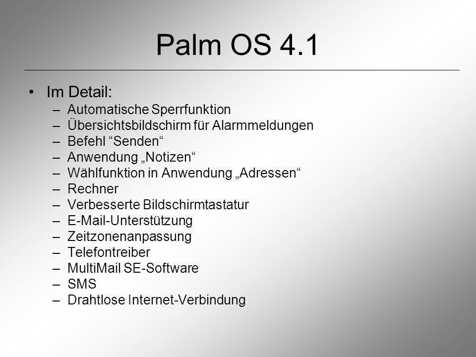 Palm OS 4.1 Im Detail: –Automatische Sperrfunktion –Übersichtsbildschirm für Alarmmeldungen –Befehl Senden –Anwendung Notizen –Wählfunktion in Anwendung Adressen –Rechner –Verbesserte Bildschirmtastatur –E-Mail-Unterstützung –Zeitzonenanpassung –Telefontreiber –MultiMail SE-Software –SMS –Drahtlose Internet-Verbindung