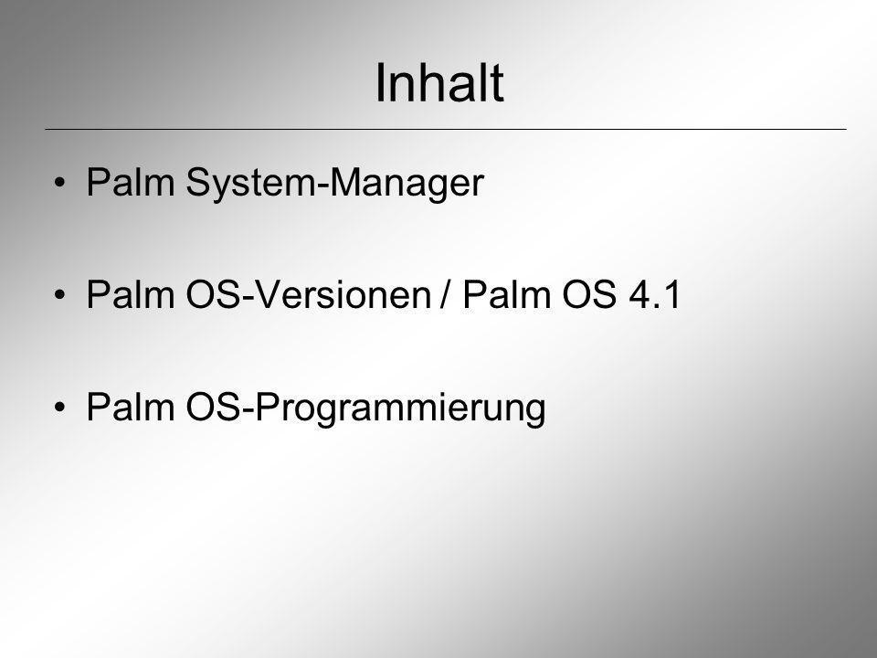 Inhalt Palm System-Manager Palm OS-Versionen / Palm OS 4.1 Palm OS-Programmierung