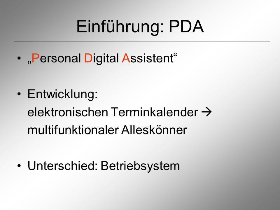 Einführung: PDA Personal Digital Assistent Entwicklung: elektronischen Terminkalender multifunktionaler Alleskönner Unterschied: Betriebsystem