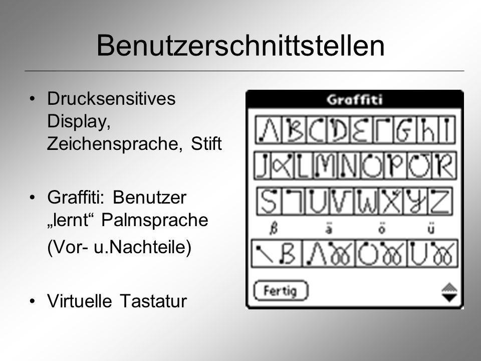 Benutzerschnittstellen Drucksensitives Display, Zeichensprache, Stift Graffiti: Benutzer lernt Palmsprache (Vor- u.Nachteile) Virtuelle Tastatur