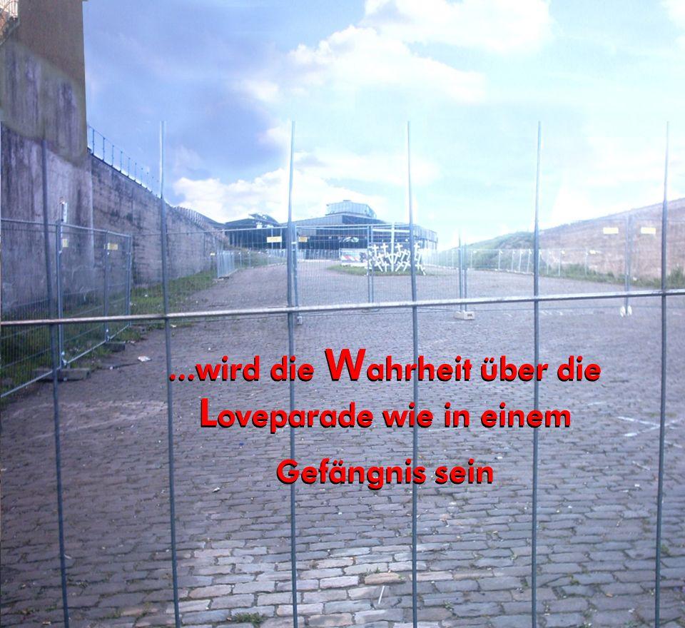 ...wird die W ahrheit über die L oveparade wie in einem Gefängnis sein...wird die W ahrheit über die L oveparade wie in einem Gefängnis sein