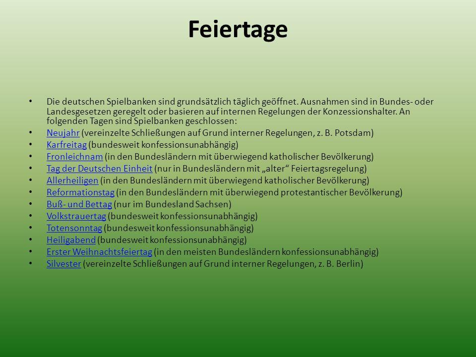 Feiertage Die deutschen Spielbanken sind grundsätzlich täglich geöffnet. Ausnahmen sind in Bundes- oder Landesgesetzen geregelt oder basieren auf inte