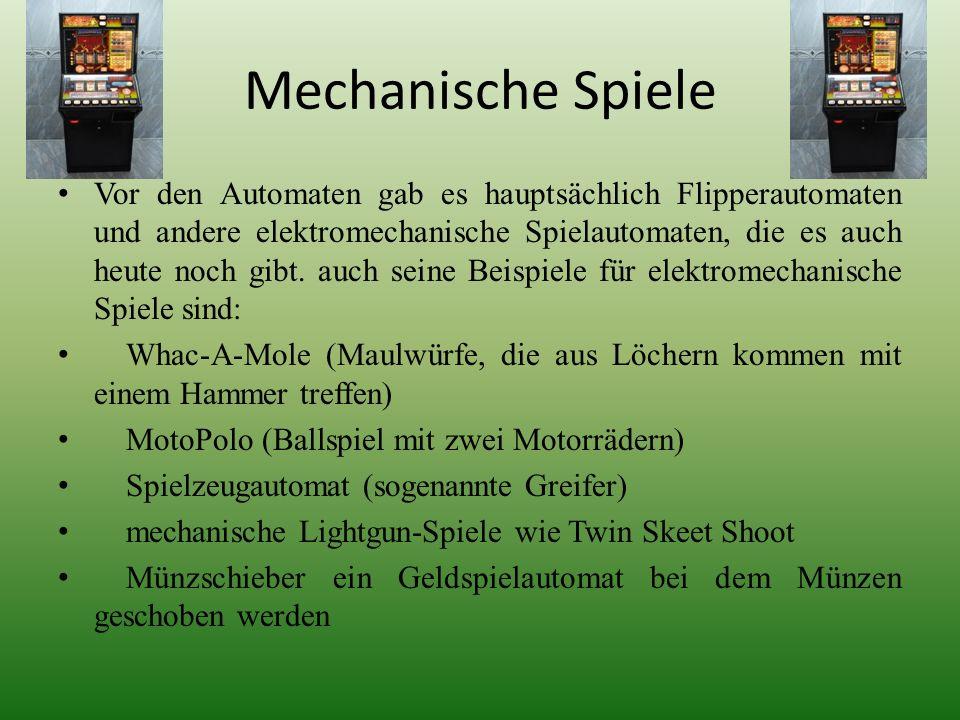 Mechanische Spiele Vor den Automaten gab es hauptsächlich Flipperautomaten und andere elektromechanische Spielautomaten, die es auch heute noch gibt.