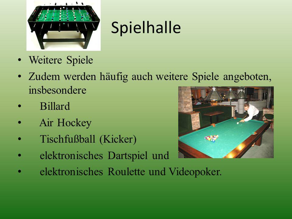 Spielhalle Weitere Spiele Zudem werden häufig auch weitere Spiele angeboten, insbesondere Billard Air Hockey Tischfußball (Kicker) elektronisches Dart