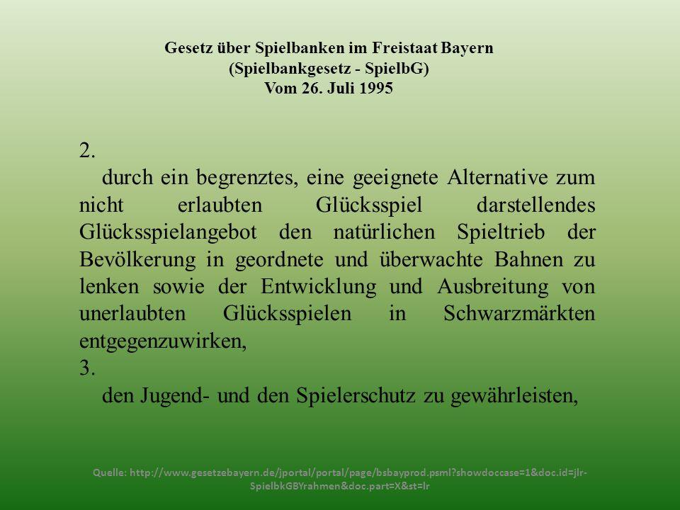 Gesetz über Spielbanken im Freistaat Bayern (Spielbankgesetz - SpielbG) Vom 26. Juli 1995 2. durch ein begrenztes, eine geeignete Alternative zum nich