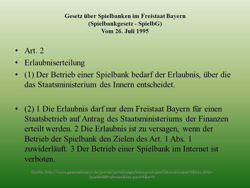 Gesetz über Spielbanken im Freistaat Bayern (Spielbankgesetz - SpielbG) Vom 26. Juli 1995 Art. 2 Erlaubniserteilung (1) Der Betrieb einer Spielbank be