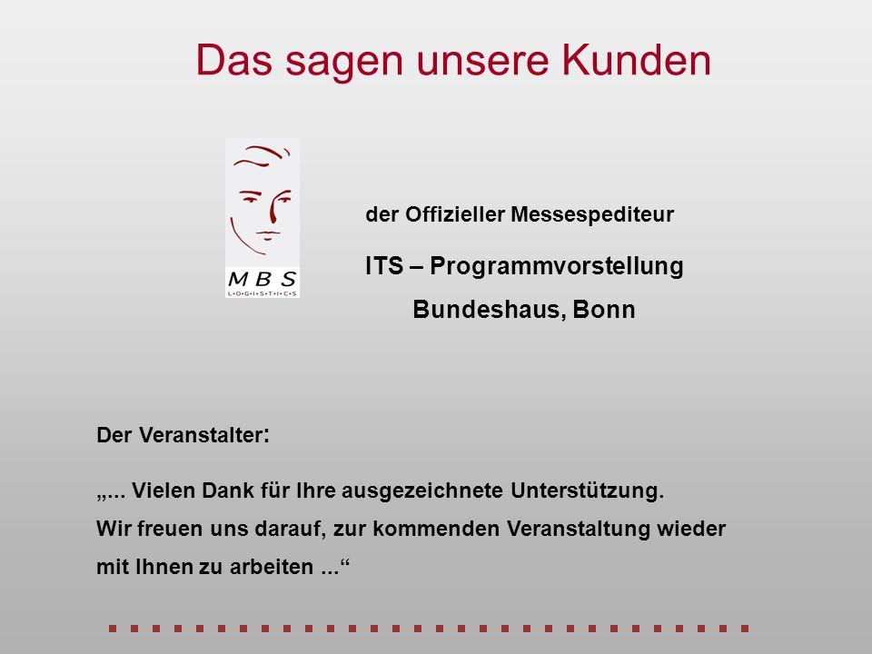 der Offizieller Messespediteur ITS – Programmvorstellung Bundeshaus, Bonn Das sagen unsere Kunden... Vielen Dank für Ihre ausgezeichnete Unterstützung
